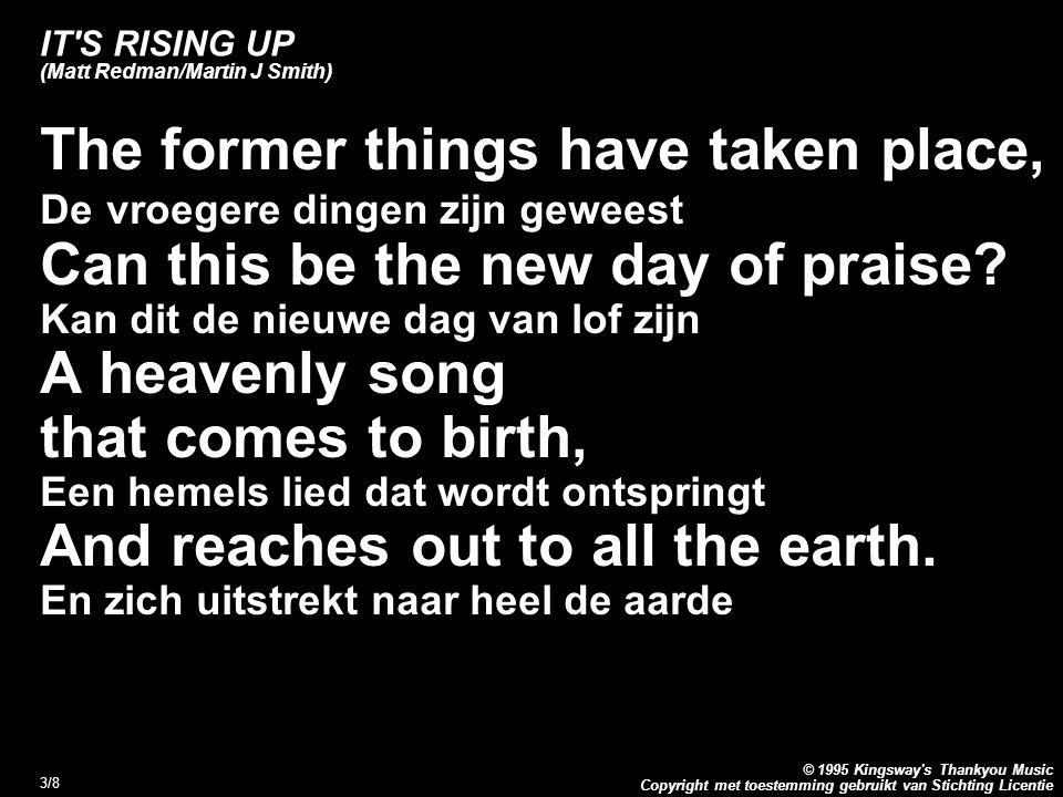 Copyright met toestemming gebruikt van Stichting Licentie © 1995 Kingsway's Thankyou Music 3/8 IT'S RISING UP (Matt Redman/Martin J Smith) The former