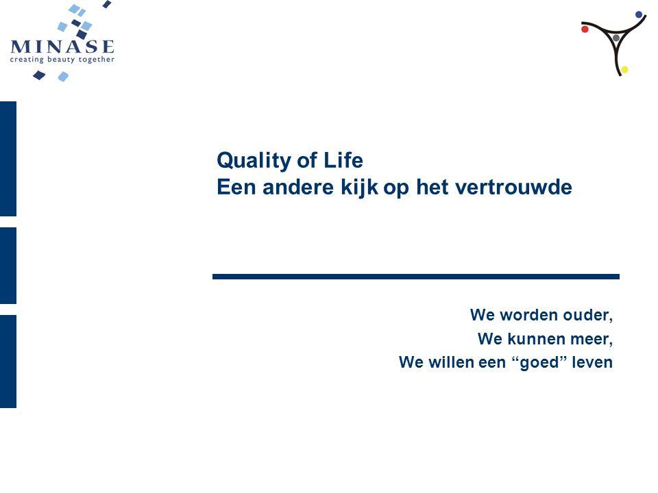 Quality of Life Een andere kijk op het vertrouwde We worden ouder, We kunnen meer, We willen een goed leven