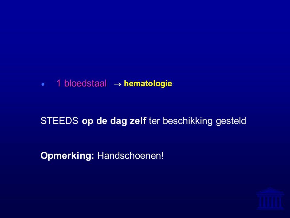 1 bloedstaal  1 bloedstaal  hematologie STEEDS op de dag zelf ter beschikking gesteld Opmerking: Handschoenen!