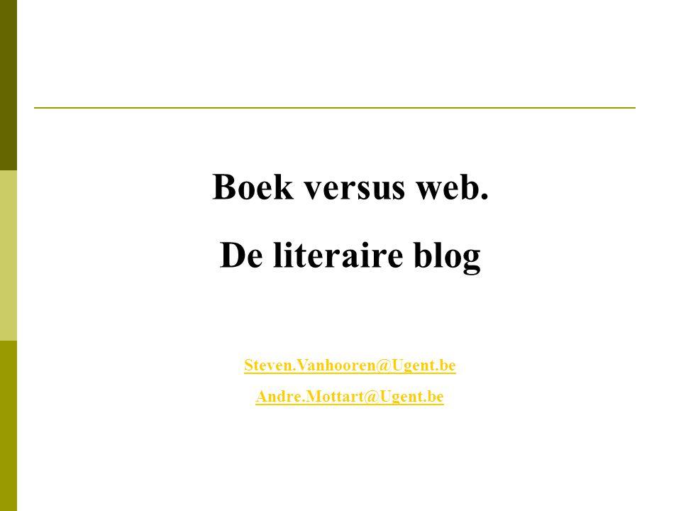 Boek versus web. De literaire blog Steven.Vanhooren@Ugent.be Andre.Mottart@Ugent.be