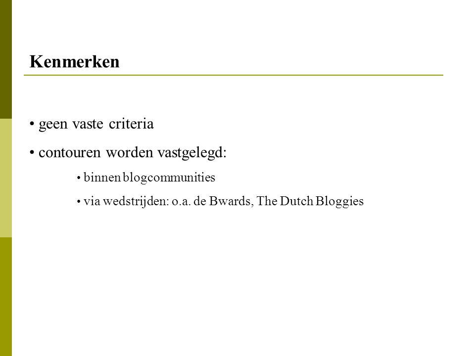 Kenmerken geen vaste criteria contouren worden vastgelegd: binnen blogcommunities via wedstrijden: o.a. de Bwards, The Dutch Bloggies