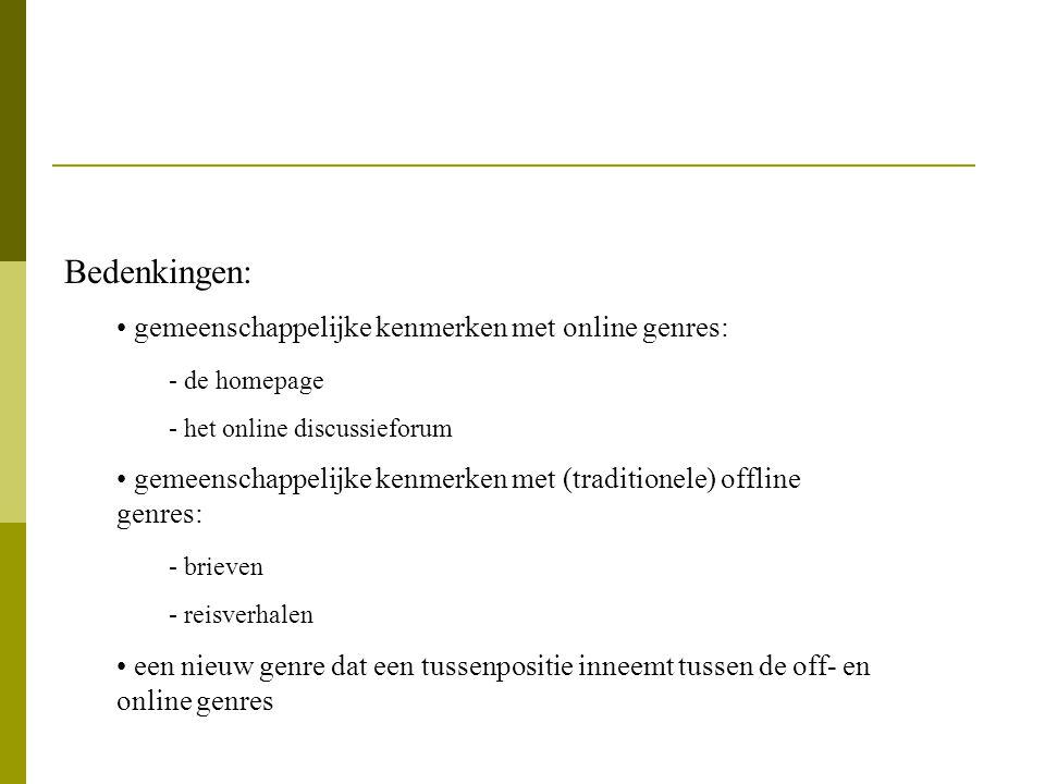 Bedenkingen: gemeenschappelijke kenmerken met online genres: - de homepage - het online discussieforum gemeenschappelijke kenmerken met (traditionele)