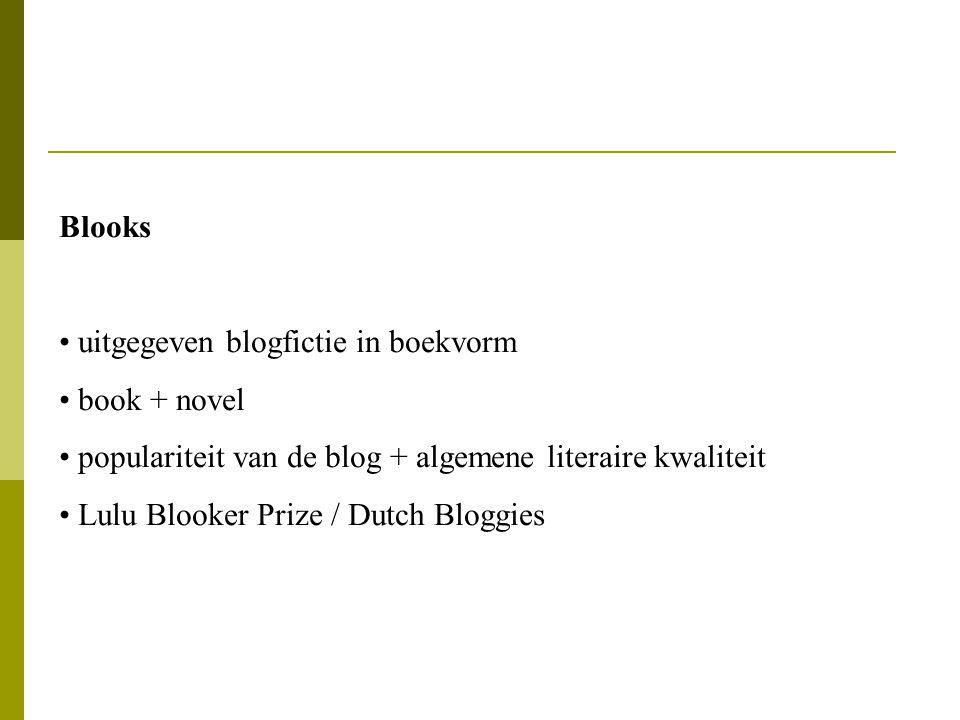 Blooks uitgegeven blogfictie in boekvorm book + novel populariteit van de blog + algemene literaire kwaliteit Lulu Blooker Prize / Dutch Bloggies