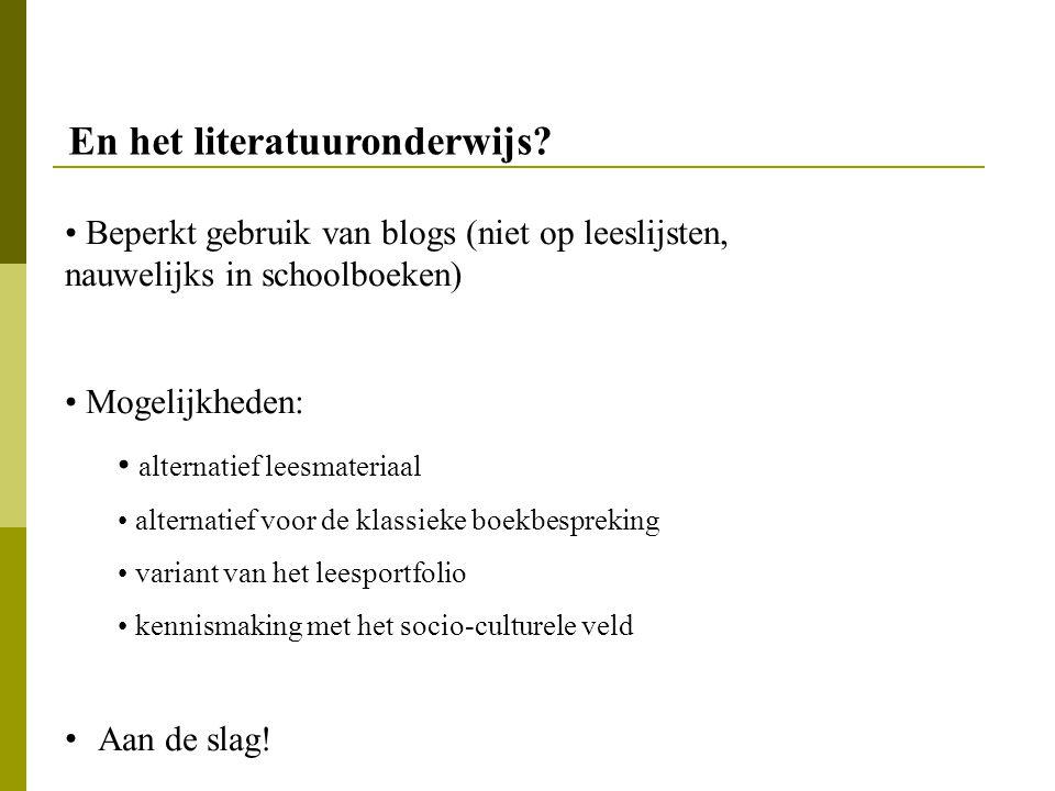 En het literatuuronderwijs? Beperkt gebruik van blogs (niet op leeslijsten, nauwelijks in schoolboeken) Mogelijkheden: alternatief leesmateriaal alter