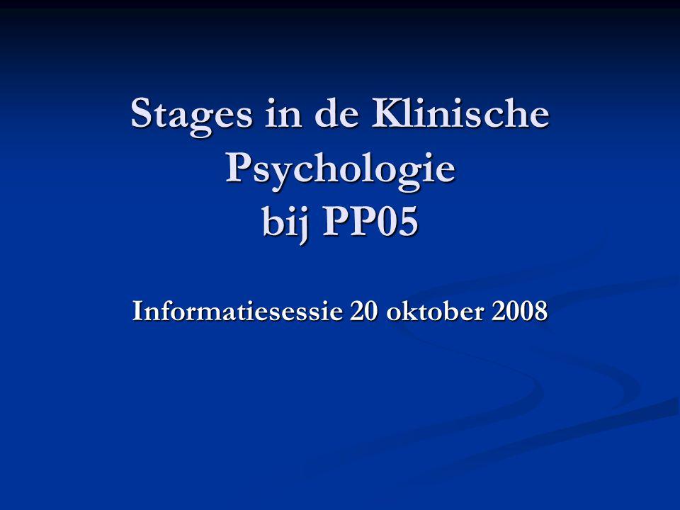 Stages in de Klinische Psychologie bij PP05 Informatiesessie 20 oktober 2008