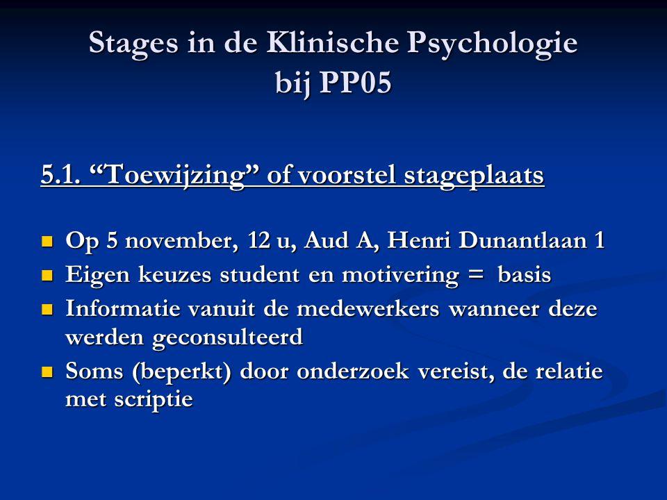 """Stages in de Klinische Psychologie bij PP05 5.1. """"Toewijzing"""" of voorstel stageplaats Op 5 november, 12 u, Aud A, Henri Dunantlaan 1 Op 5 november, 12"""
