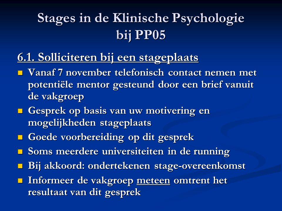 Stages in de Klinische Psychologie bij PP05 6.1. Solliciteren bij een stageplaats Vanaf 7 november telefonisch contact nemen met potentiële mentor ges