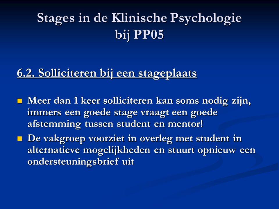 Stages in de Klinische Psychologie bij PP05 6.2. Solliciteren bij een stageplaats Meer dan 1 keer solliciteren kan soms nodig zijn, immers een goede s