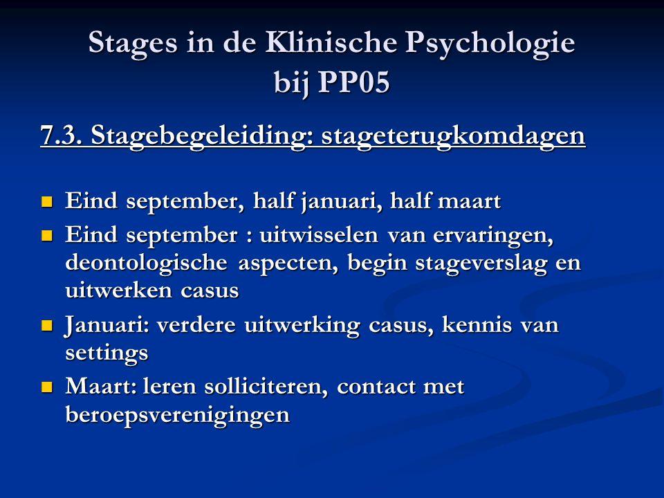 Stages in de Klinische Psychologie bij PP05 7.3. Stagebegeleiding: stageterugkomdagen Eind september, half januari, half maart Eind september, half ja