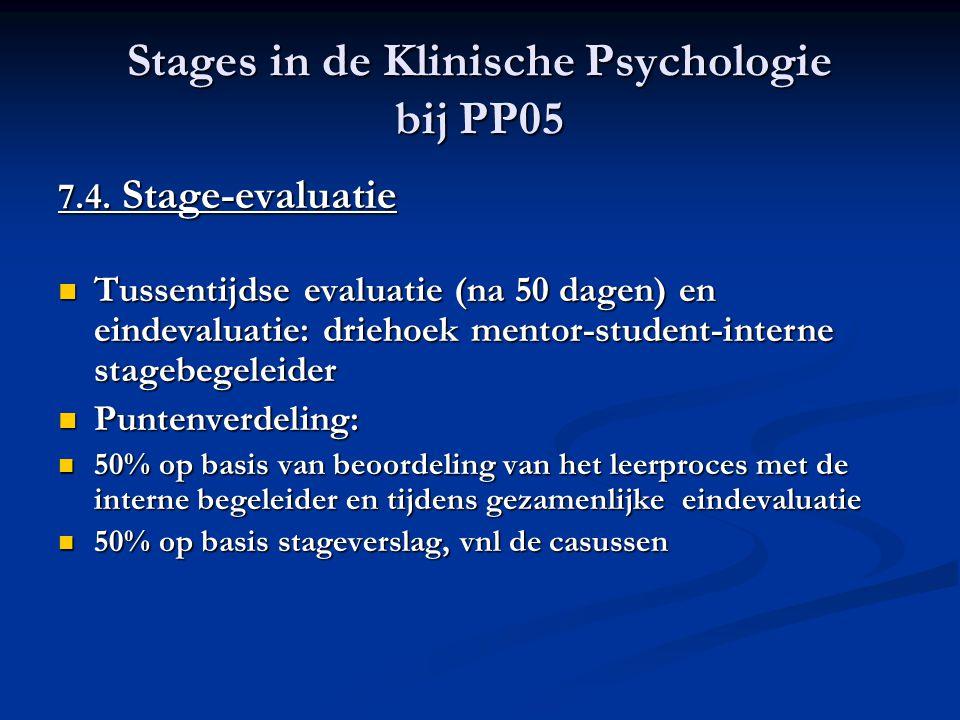 Stages in de Klinische Psychologie bij PP05 7.4. Stage-evaluatie Tussentijdse evaluatie (na 50 dagen) en eindevaluatie: driehoek mentor-student-intern