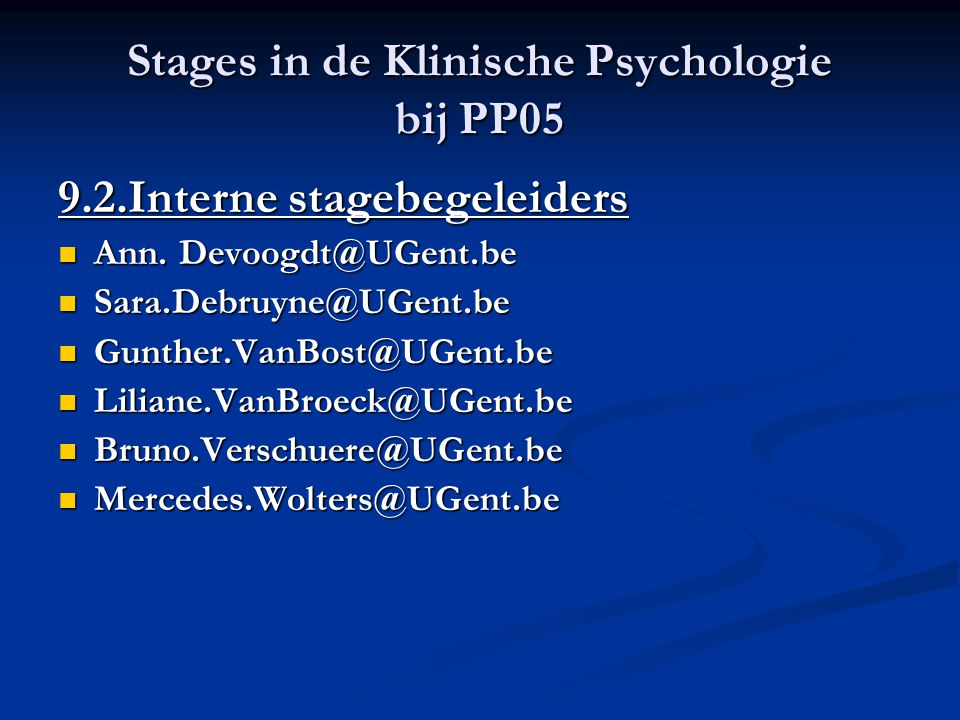 Stages in de Klinische Psychologie bij PP05 9.2.Interne stagebegeleiders Ann. Devoogdt@UGent.be Ann. Devoogdt@UGent.be Sara.Debruyne@UGent.be Sara.Deb
