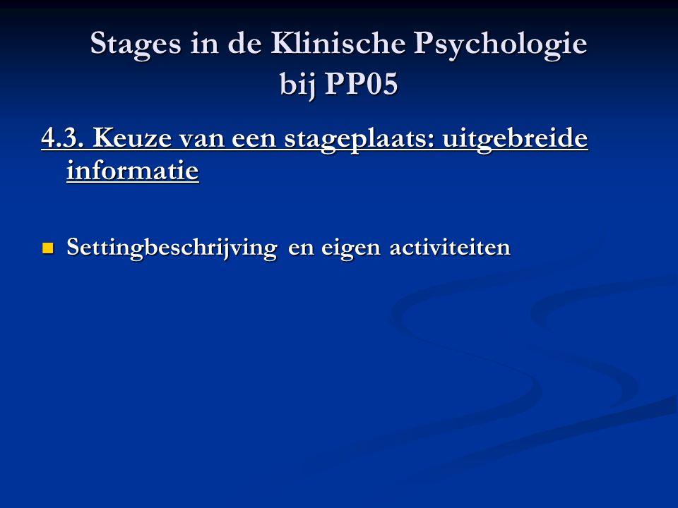 Stages in de Klinische Psychologie bij PP05 4.3. Keuze van een stageplaats: uitgebreide informatie Settingbeschrijving en eigen activiteiten Settingbe