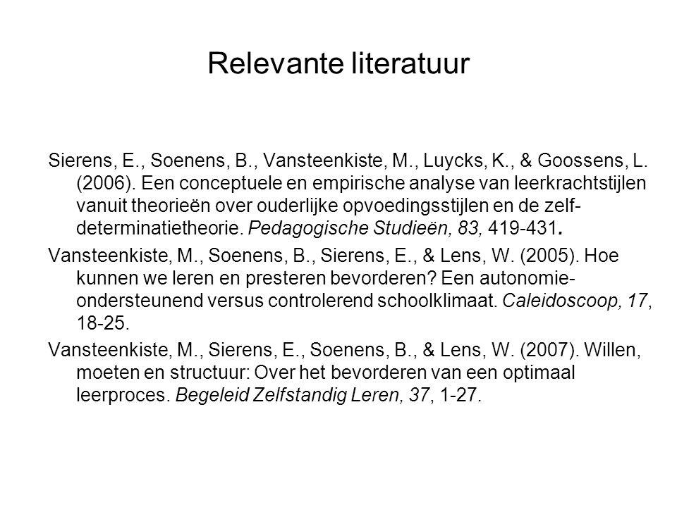 Relevante literatuur Sierens, E., Soenens, B., Vansteenkiste, M., Luycks, K., & Goossens, L. (2006). Een conceptuele en empirische analyse van leerkra