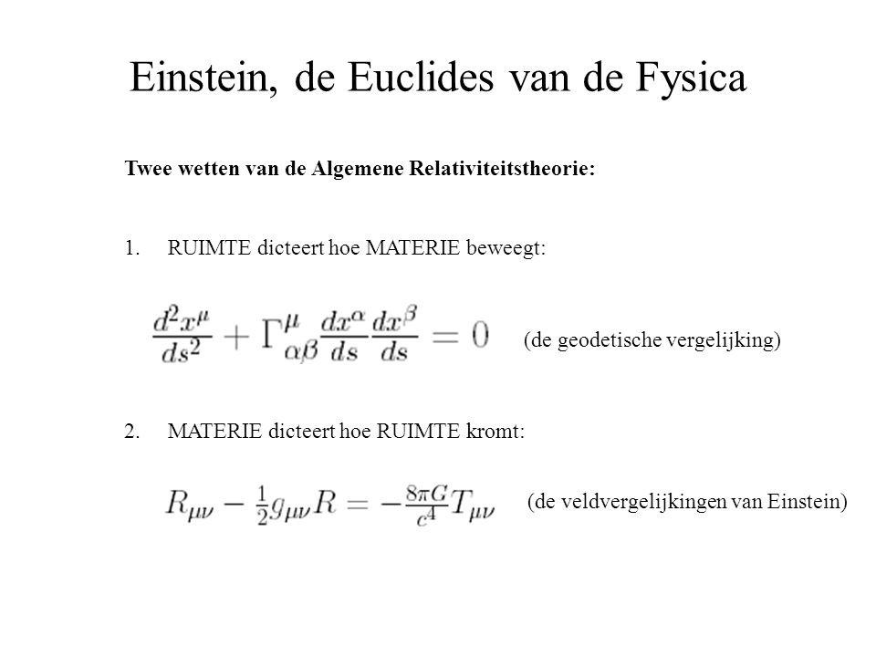 Einstein, de Euclides van de Fysica Twee wetten van de Algemene Relativiteitstheorie: 1.RUIMTE dicteert hoe MATERIE beweegt: 2.MATERIE dicteert hoe RU