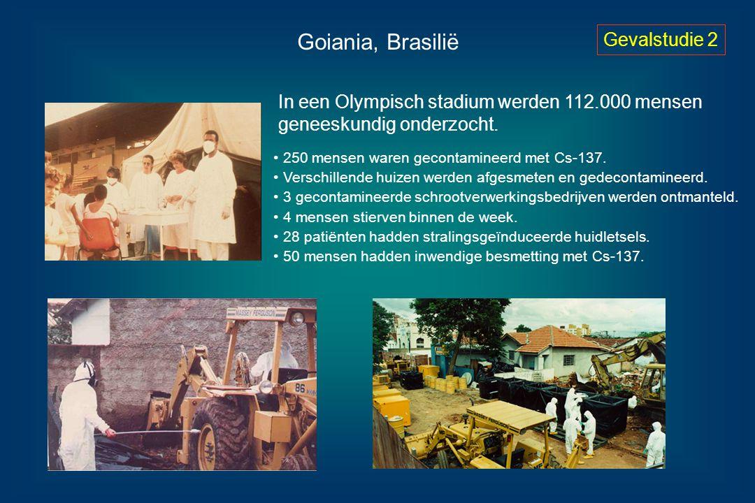 Goiania, Brasilië Gevalstudie 2 In een Olympisch stadium werden 112.000 mensen geneeskundig onderzocht. 250 mensen waren gecontamineerd met Cs-137. Ve