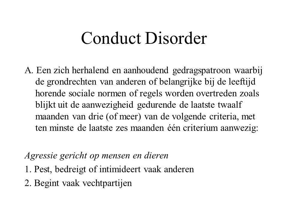 Conduct Disorder A. Een zich herhalend en aanhoudend gedragspatroon waarbij de grondrechten van anderen of belangrijke bij de leeftijd horende sociale
