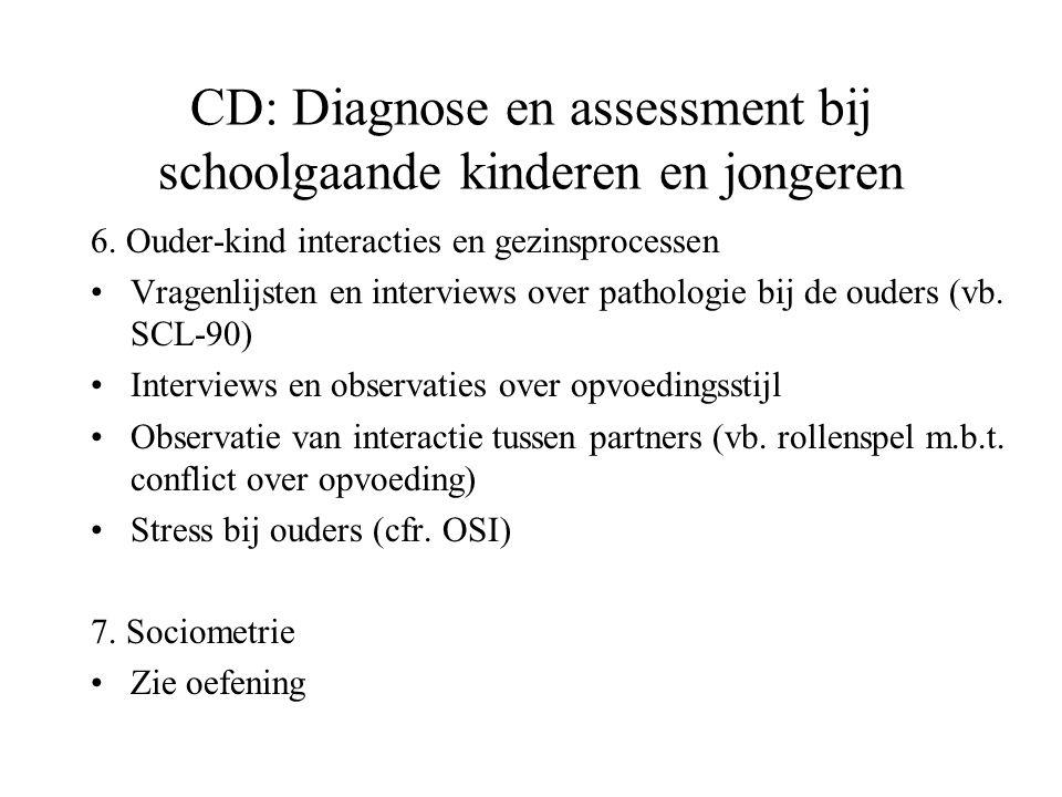 CD: Diagnose en assessment bij schoolgaande kinderen en jongeren 6. Ouder-kind interacties en gezinsprocessen Vragenlijsten en interviews over patholo