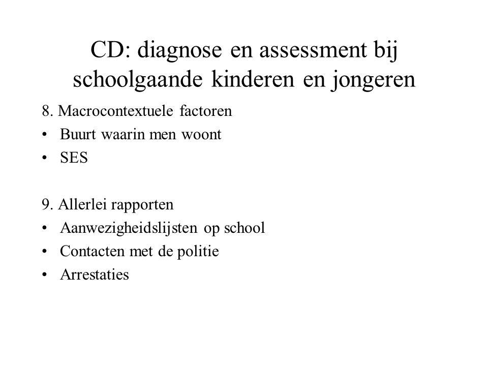 CD: diagnose en assessment bij schoolgaande kinderen en jongeren 8. Macrocontextuele factoren Buurt waarin men woont SES 9. Allerlei rapporten Aanwezi