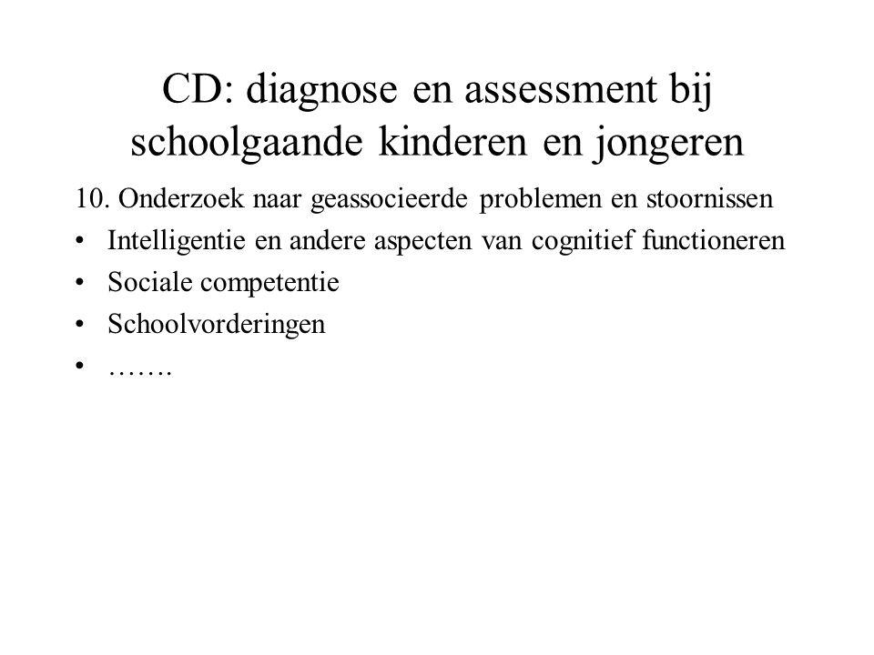 CD: diagnose en assessment bij schoolgaande kinderen en jongeren 10. Onderzoek naar geassocieerde problemen en stoornissen Intelligentie en andere asp