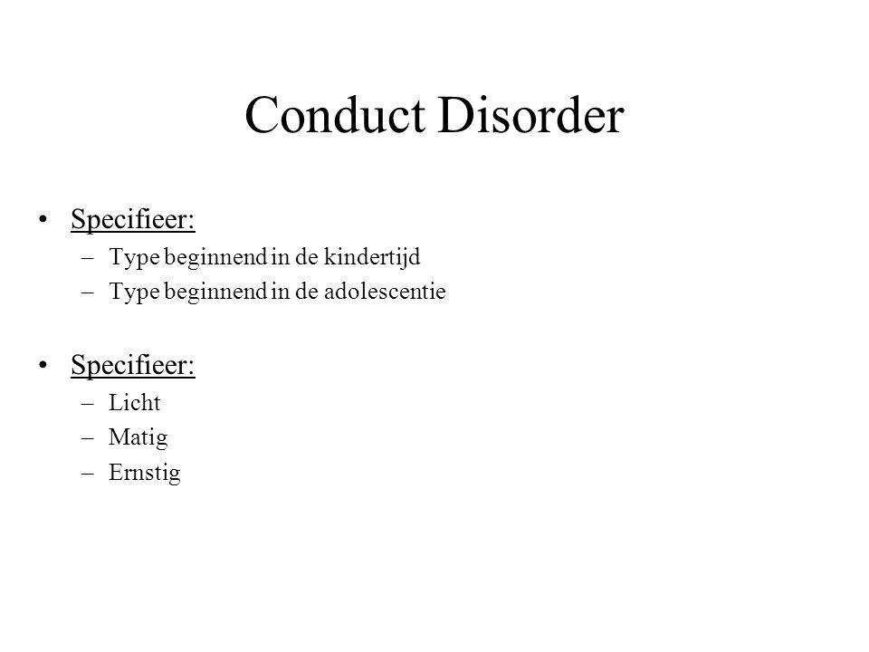 Conduct Disorder Meer voorkomen bij jongens Prevalentie: –Jongens: 6-16% –Meisjes: 2-9% Jongens: meer vechten, stelen, vandalisme,….