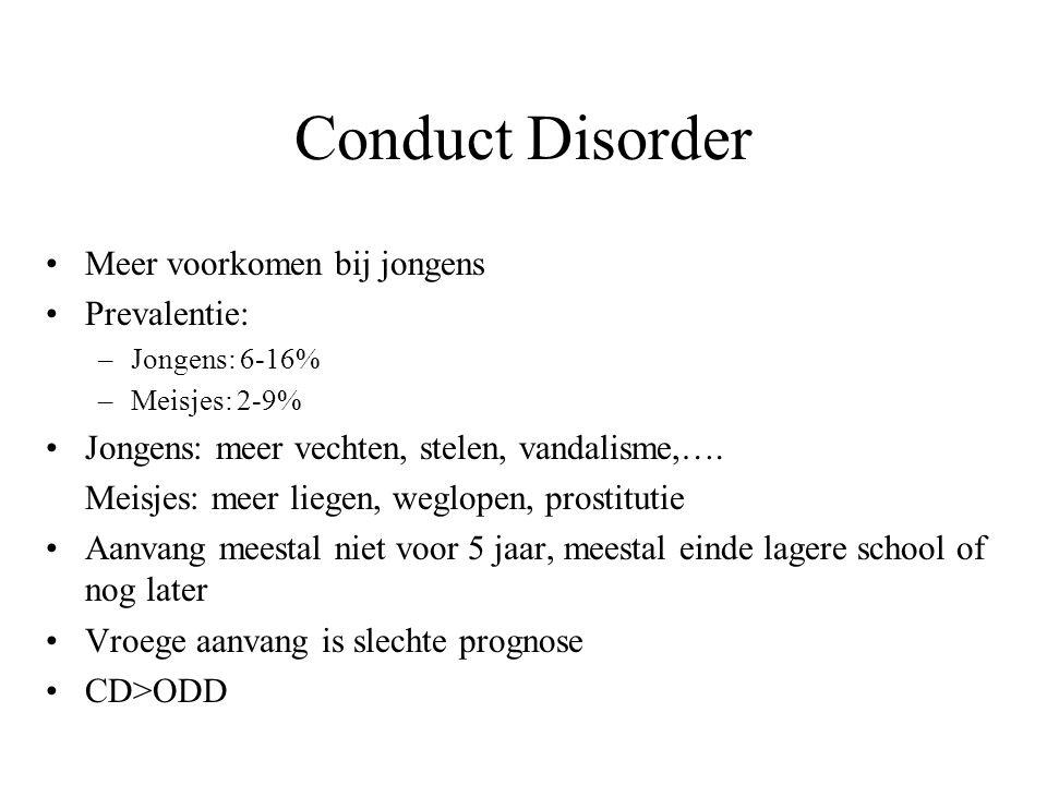 Conduct Disorder Meer voorkomen bij jongens Prevalentie: –Jongens: 6-16% –Meisjes: 2-9% Jongens: meer vechten, stelen, vandalisme,…. Meisjes: meer lie