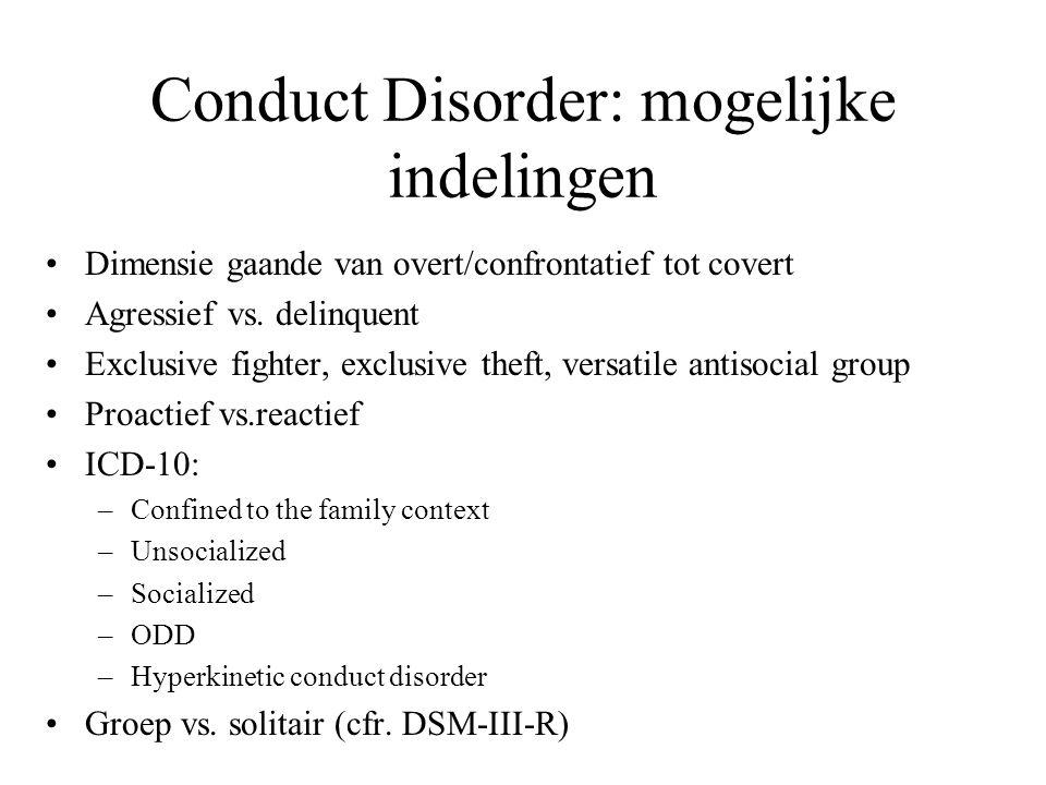 Conduct Disorder: mogelijke indelingen Dimensie gaande van overt/confrontatief tot covert Agressief vs. delinquent Exclusive fighter, exclusive theft,
