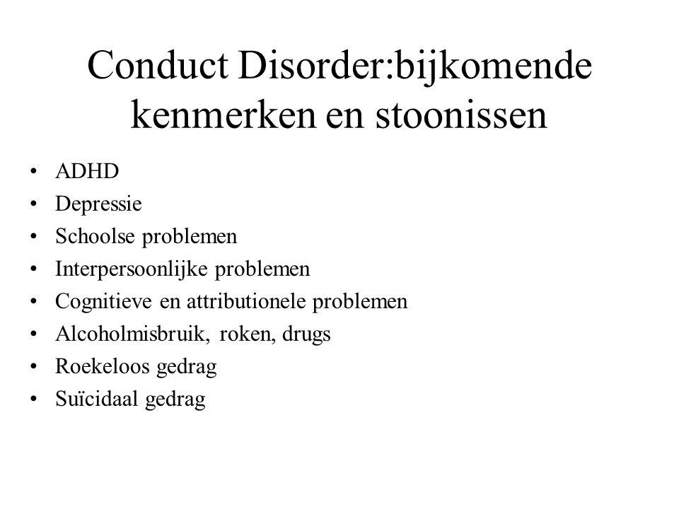 Conduct Disorder:bijkomende kenmerken en stoonissen ADHD Depressie Schoolse problemen Interpersoonlijke problemen Cognitieve en attributionele problem