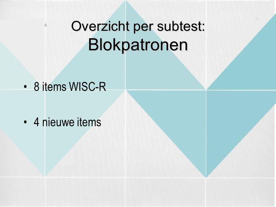 Overzicht per subtest: Blokpatronen 8 items WISC-R 4 nieuwe items