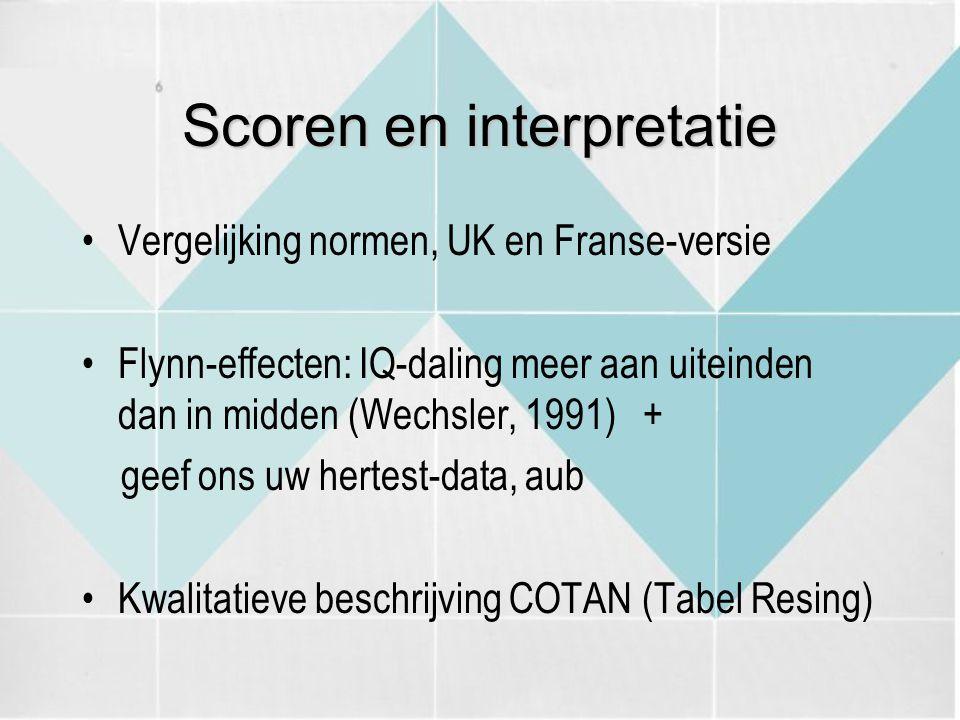Scoren en interpretatie Vergelijking normen, UK en Franse-versie Flynn-effecten: IQ-daling meer aan uiteinden dan in midden (Wechsler, 1991) + geef on