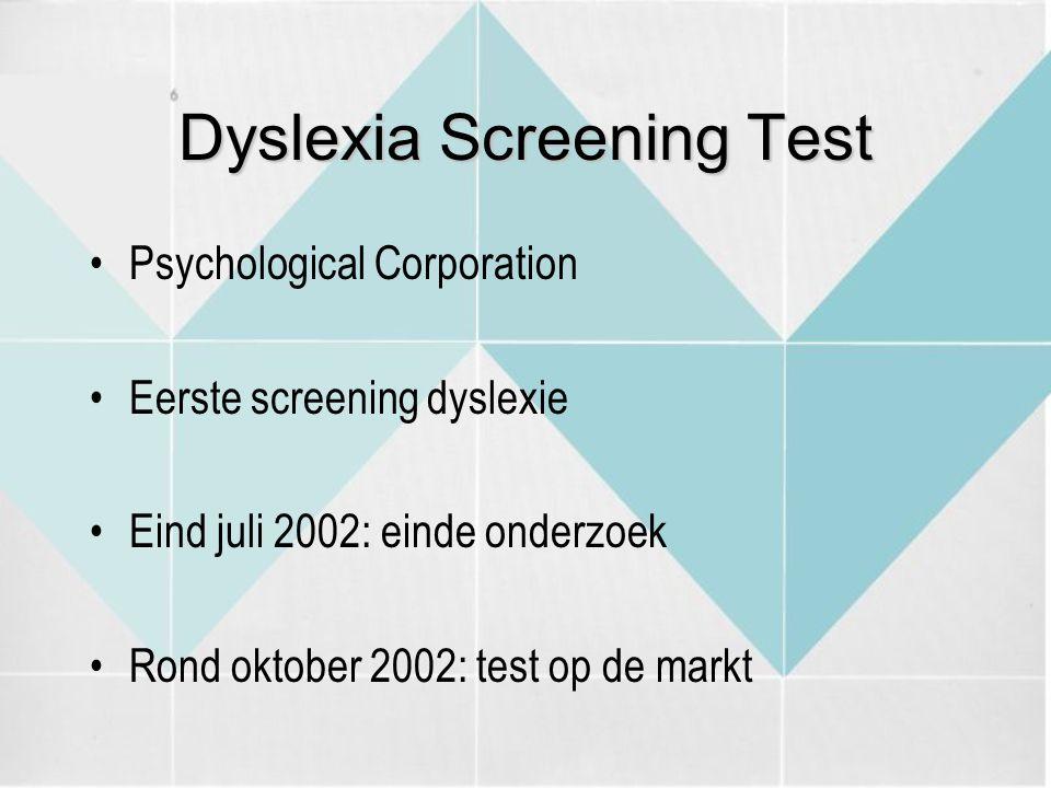 Dyslexia Screening Test Psychological Corporation Eerste screening dyslexie Eind juli 2002: einde onderzoek Rond oktober 2002: test op de markt