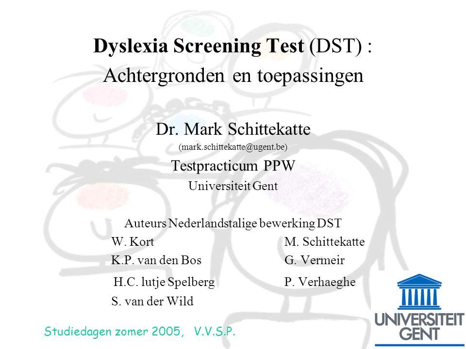 Dyslexia Screening Test (DST) : Achtergronden en toepassingen Dr. Mark Schittekatte (mark.schittekatte@ugent.be) Testpracticum PPW Universiteit Gent A