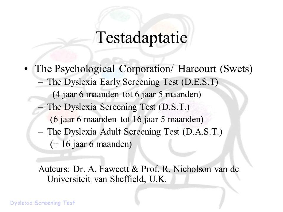 Testadaptatie The Psychological Corporation/ Harcourt (Swets) –The Dyslexia Early Screening Test (D.E.S.T) (4 jaar 6 maanden tot 6 jaar 5 maanden) –Th