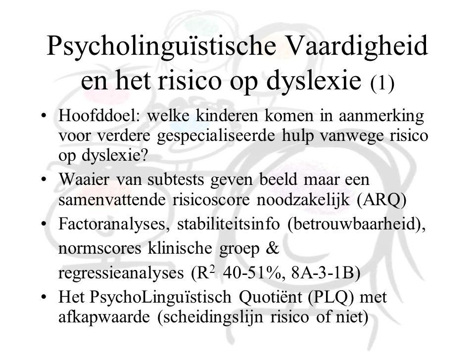 Psycholinguïstische Vaardigheid en het risico op dyslexie (1) Hoofddoel: welke kinderen komen in aanmerking voor verdere gespecialiseerde hulp vanwege