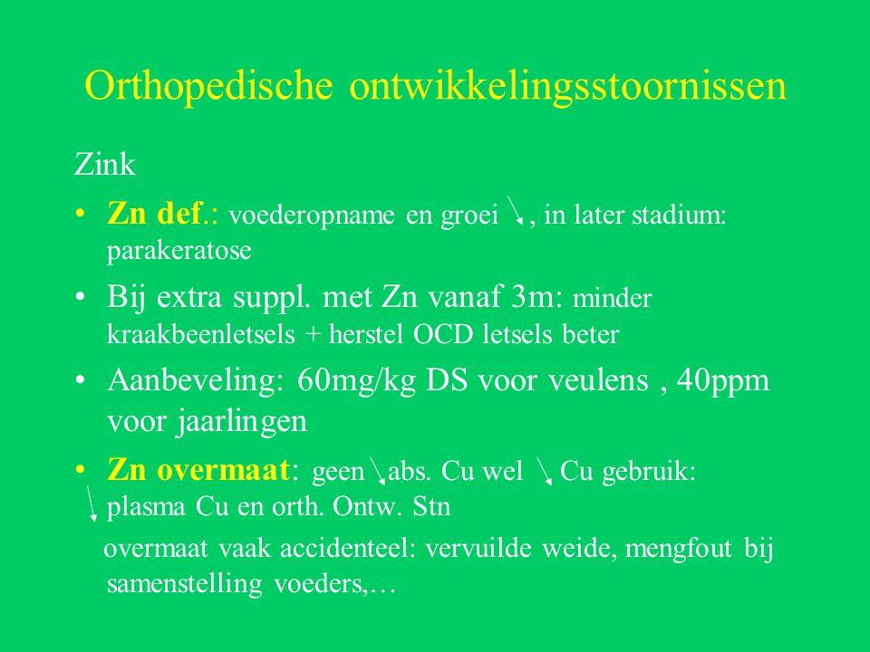 Orthopedische ontwikkelingsstoornissen Zink Zn def.: voederopname en groei, in later stadium: parakeratose Bij extra suppl.