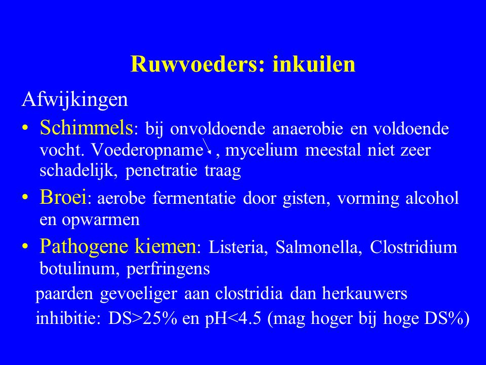 Ruwvoeders: inkuilen Afwijkingen Schimmels : bij onvoldoende anaerobie en voldoende vocht.