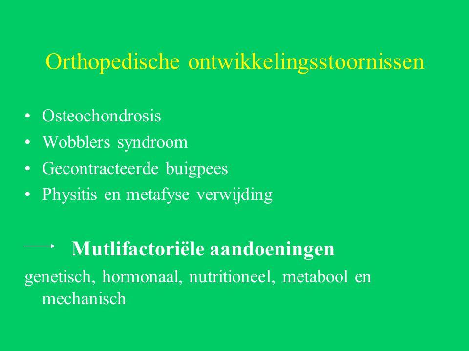 Orthopedische ontwikkelingsstoornissen Osteochondrosis Wobblers syndroom Gecontracteerde buigpees Physitis en metafyse verwijding Mutlifactoriële aandoeningen genetisch, hormonaal, nutritioneel, metabool en mechanisch