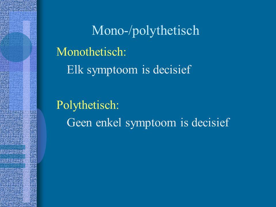 Mono-/polythetisch Monothetisch: Elk symptoom is decisief Polythetisch: Geen enkel symptoom is decisief