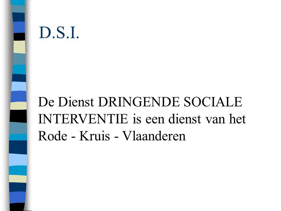 D.S.I. De Dienst DRINGENDE SOCIALE INTERVENTIE is een dienst van het Rode - Kruis - Vlaanderen