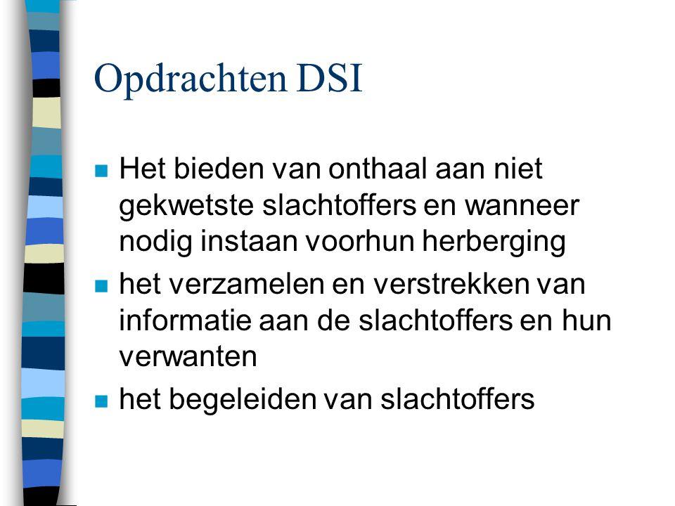 Opdrachten DSI n Het bieden van onthaal aan niet gekwetste slachtoffers en wanneer nodig instaan voorhun herberging n het verzamelen en verstrekken van informatie aan de slachtoffers en hun verwanten n het begeleiden van slachtoffers