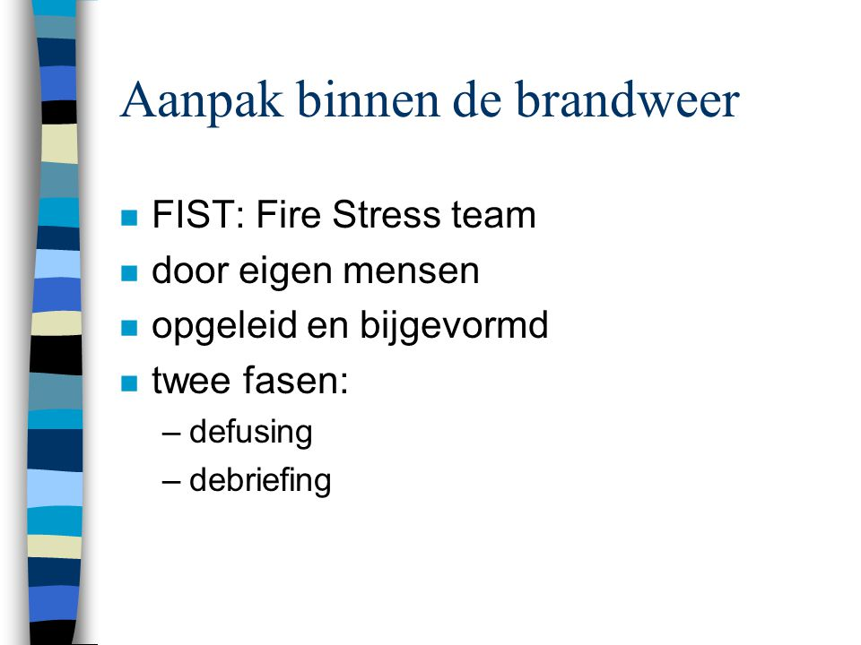 C.I.S.M.: critical incident stress management è Beheer traumatische stress è peer counseling è psychologische ondersteuning è familiewerking è crisisinterventieprogramma's è geweld op de werkvloer è beheer stress in de gezondheidssector