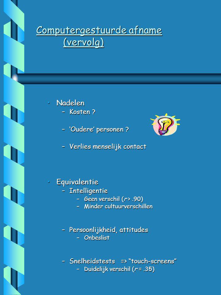 Geïnformatiseerde casussen Vervolg Gesprek 1,2,… met cliënt X DSM-IV gebaseerde hypothesen Keuzepalet van tests Test deels zelf invullen Resultaten test cliënt X Open en m.c.
