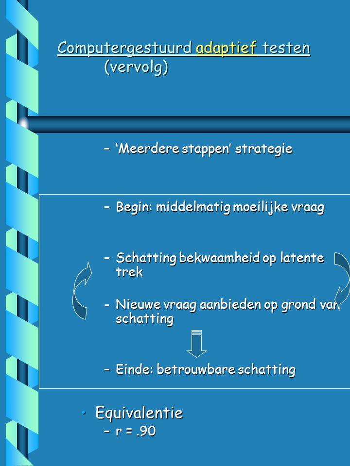 Computergestuurd adaptief testen (CAT) Item response theorieItem response theorie Instrument 'op maat' ('tailored')Instrument 'op maat' ('tailored') –Qua items & lengte Verschillende typesVerschillende types –'Twee stappen' strategie 10 vragen als verkenning 10 moeilijke 10 middelmatige 10 gemakkelijke 10 moeilijkste 10 minder moeilijke 10 gemakkelijker 10 gemakkelijkste