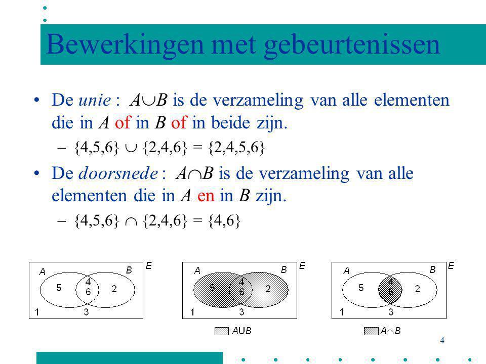 3 Voorbeeld : de hoogte van een bij toeval getrokkene persoon meten. –{1.75m} is een gebeurtenis –[1.75, 1.80] is een gebeurtenis –[1.80, +  ] is een