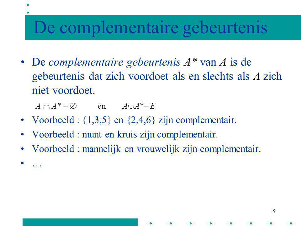 4 Bewerkingen met gebeurtenissen De unie : A  B is de verzameling van alle elementen die in A of in B of in beide zijn. –{4,5,6}  {2,4,6} = {2,4,5,6