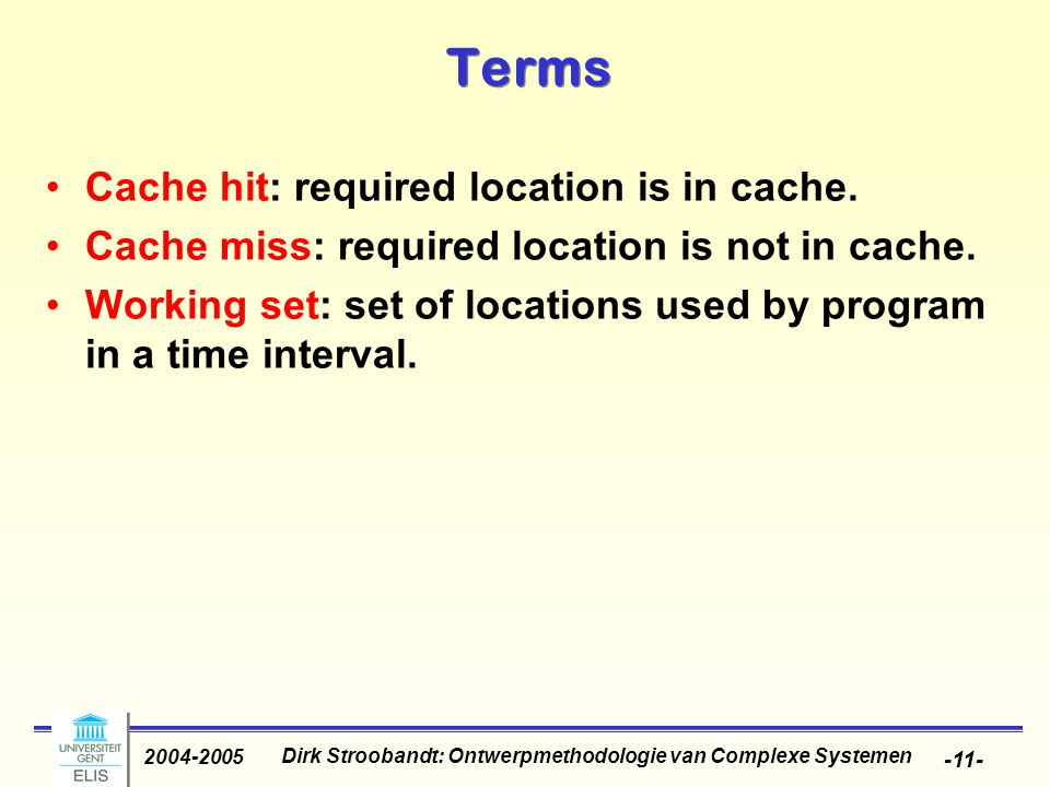 Dirk Stroobandt: Ontwerpmethodologie van Complexe Systemen 2004-2005 -11- Terms Cache hit: required location is in cache.