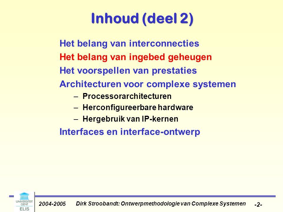 Dirk Stroobandt: Ontwerpmethodologie van Complexe Systemen 2004-2005 -3- Geheugengrootte Data, programmas en FPGA-configuraties moeten opgeslagen worden Efficientie in –Looptijd –Codegrootte –Energie