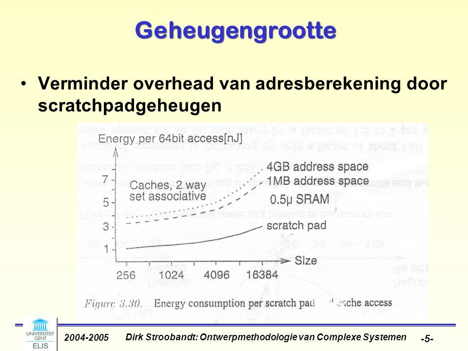 Dirk Stroobandt: Ontwerpmethodologie van Complexe Systemen 2004-2005 -5- Geheugengrootte Verminder overhead van adresberekening door scratchpadgeheugen