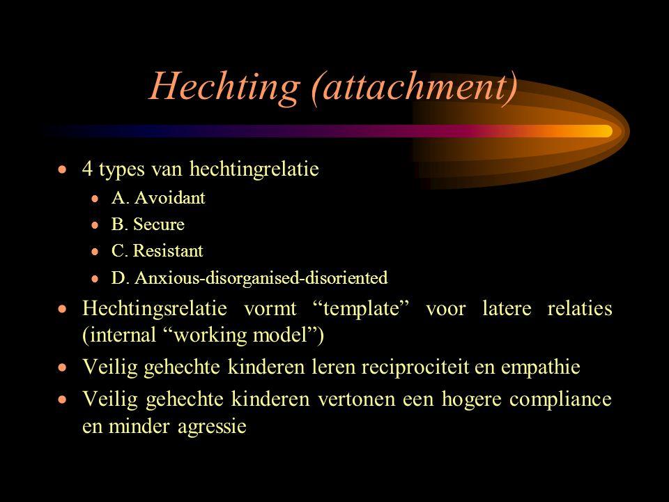 Hechting (attachment)  4 types van hechtingrelatie  A. Avoidant  B. Secure  C. Resistant  D. Anxious-disorganised-disoriented  Hechtingsrelatie