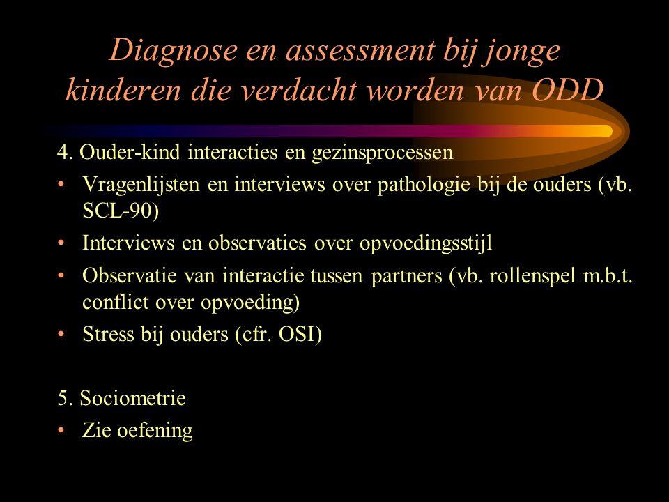 Diagnose en assessment bij jonge kinderen die verdacht worden van ODD 4. Ouder-kind interacties en gezinsprocessen Vragenlijsten en interviews over pa
