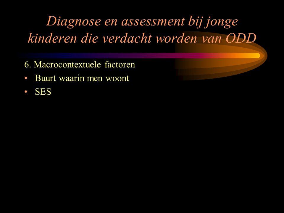 Diagnose en assessment bij jonge kinderen die verdacht worden van ODD 6. Macrocontextuele factoren Buurt waarin men woont SES